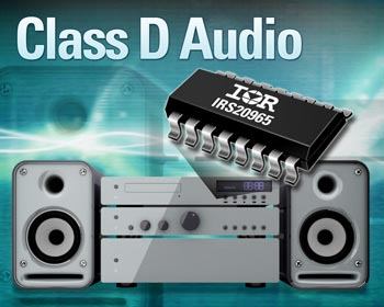 IR Introduces Class D Audio Chipset Featuring the IRS20965 Driver IC with Protected PWM Switching for High Performance Audio Amplifiers
