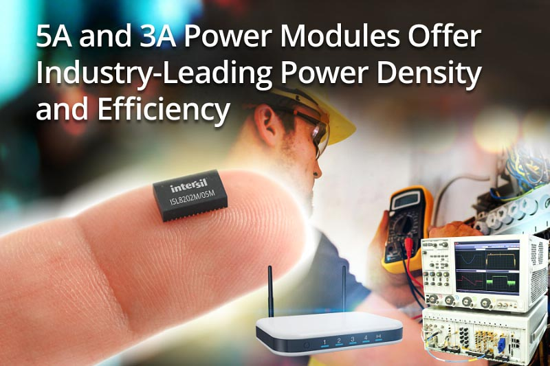 Intersil's 5A and 3A Power Modules Offer Industry-Leading Power Density and Efficiency