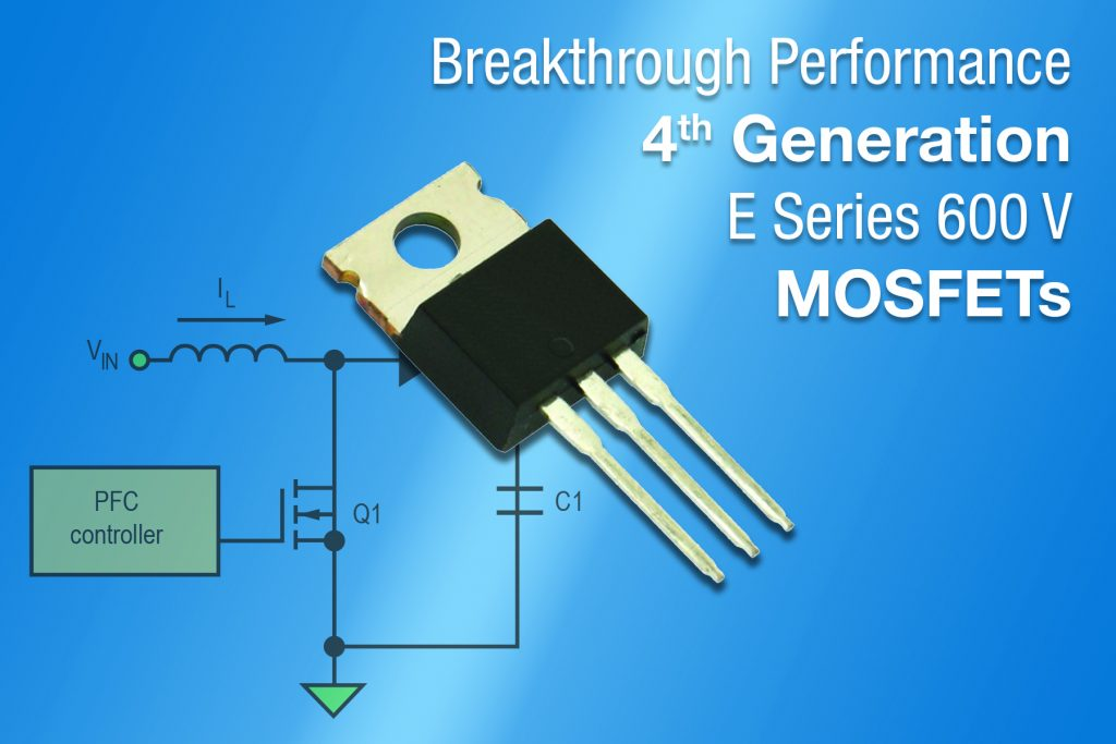 Fourth-Generation 600 V E Series Power MOSFET Lowers Conduction and Switching Losses, Increases Efficiency