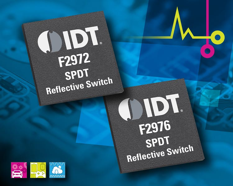 IDT Introduces Family of SPDT Reflective RF Switches with Wide Frequency Range, Low Distortion, and Low Insertion Loss