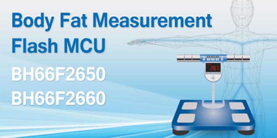 Holtek new BH66F2650/2660 Flash MCUs for eight-electrode AC Body Fat Scale Applications