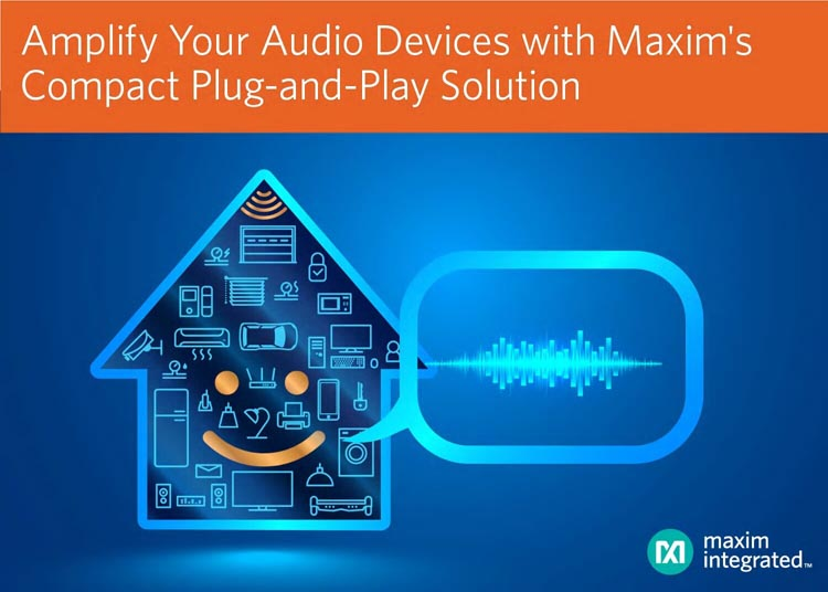 Maxim's Digital Class D Speaker Amplifiers Deliver the Highest Efficiency in a Compact, Cost-Effective Plug-and-Play Solution