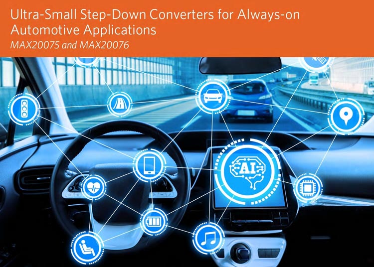 Maxim's Ultra-Small Step-Down Converters Deliver the Industry's Lowest Quiescent Current and Highest Peak Efficiency for Always-On Automotive Applications