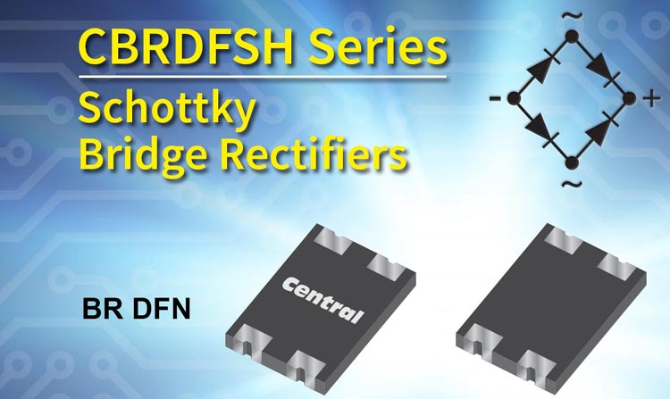 Central Semiconductor New Schottky Bridge Rectifiers